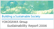 Yokogawa Group Sustainability Report 2006